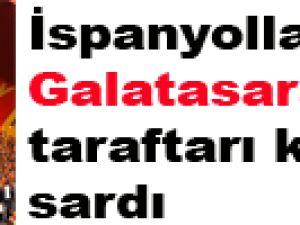 İspanyollar'ı Galatasaray taraftarı korkusu sardı