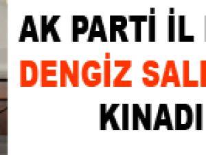 AK PARTİ İL BAŞKANI DENGİZ SALDIRILARI KINADI