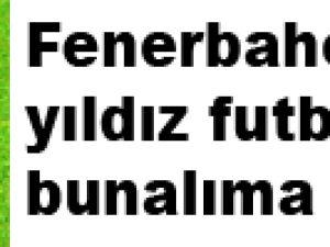 Fenerbahçenin yıldız futbolcusu bunalıma girdi!