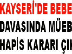 KAYSERİ'DE BEBEK CİNAYETİ DAVASINDA MÜEBBET HAPİS KARARI ÇIKTI