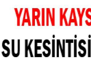 YARIN KAYSERİ'DE SU KESİNTİSİ OLACAK