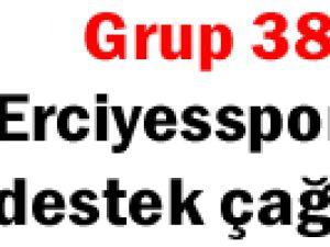 Grup 38  Erciyesspor'a destek çağrı yaptı