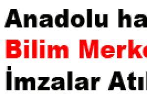 Anadolu harikalar Bilim Merkezi İçin İmzalar Atıldı