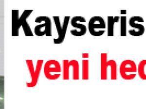 Kayserispor'da yeni hedef