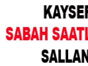 KAYSERİ SABAH SAATLERİNDE SALLANDI