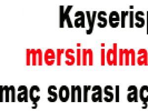 Kayserispor mersin idmanyurdu maç sonrası açıklamalar