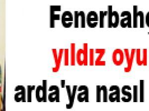 Fenerbahçe'nin  yıldız oyuncusu arda'ya nasıl veda etti
