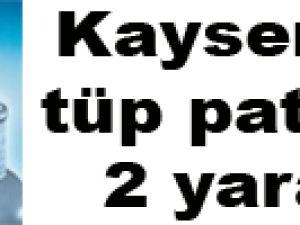 Kayseri'de tüp patladı: 2 yaralı