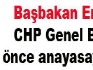 Başbakan Erdoğan CHP Genel Başkanı önce anayasaya baksın