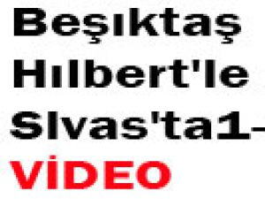 Beşiktaş Hilbert'le güldü Sivas'ta-video