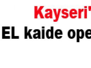 Kayseri'de EL kaide operasyonu