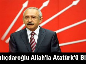 Kemal Kılıçdaroğlu Allah'la Atatürk'ü Bir Tuttu