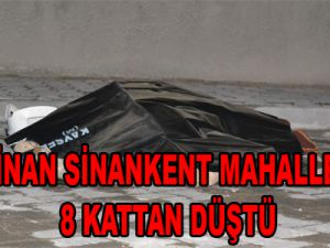 KOCASİNAN SİNANKENT MAHALLESİ'NDE 8 KATTAN DÜŞTÜ