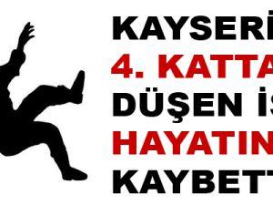 KAYSERİ'DE 4. KATTAN DÜŞEN İŞÇİ HAYATINI KAYBETTİ