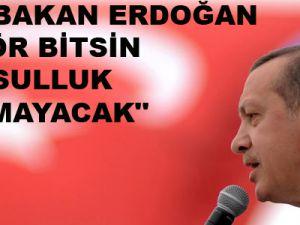 """""""BAŞBAKAN ERDOĞAN TERÖR BİTİSİN YOKSULLUK KALMAYACAK"""""""