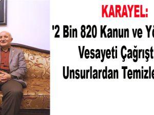 KARAYEL:'2 Bin 820 Kanun ve Yönetmelik Vesayeti Çağrıştıran Unsurlardan Temizlenecek'