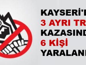 KAYSERİ'DE 3 AYRI TRAFİK KAZASINDA 6 KİŞİ YARALANDI