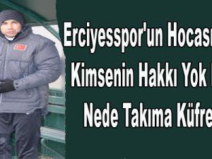 Erciyesspor'un Hocası Osman Özköylü Kimsenin Hakkı Yok Ne Bana Nede Takıma Küfretmeye