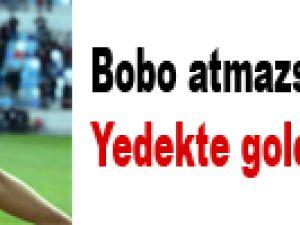 Bobo atmazsa gol yok!Yedekte golcü de yok!