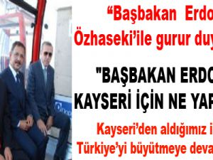 """""""BAŞBAKAN ERDOĞAN KAYSERİ İÇİN NE YAPSAK AZ"""""""