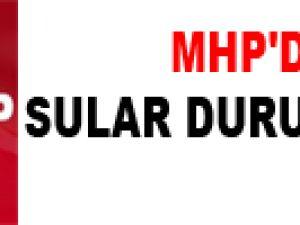 MHP'DE SULAR DURULMUYOR