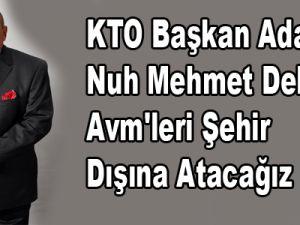 KTO Başkan Adayı Nuh Mehmet Delikan: Avm'leri Şehir Dışına Atacağız
