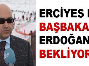 ERCİYES DAĞI BAŞBAKAN ERDOĞAN'I BEKLİYOR