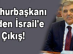 Cumhurbaşkanı Gül'den İsrail'e Sert Çıkış!