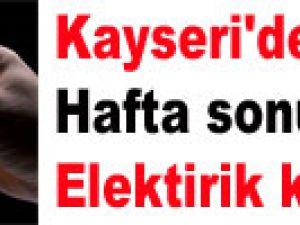 Kayseri'de hafta sonu elektirik kesintisi