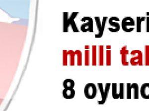 Kayseri'den milli takımlara 8 oyuncu