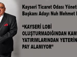''KAYSERİ LOBİ OLUŞTURMADIĞINDAN KAMU YATIRIMLARINDAN YETERİNCE PAY ALAMIYOR''