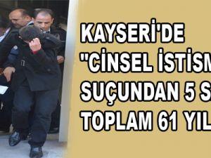 KAYSERİ'DE CİNSEL İSTİSMAR SUÇU İŞLEYEN SANIĞA TOPLAM 61 YIL CEZA