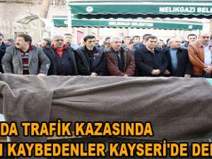 ANKARA'DA TRAFİK KAZASINDA HAYATINI KAYBEDENLER KAYSERİ'DE DEFNEDİLDİ