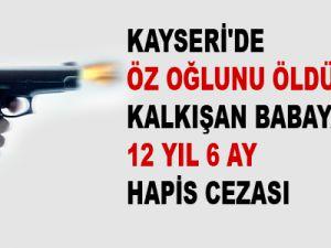 KAYSERİ'DE ÖZ OĞLUNU ÖLDÜRMEYE KALKIŞAN BABAYA 12 YIL