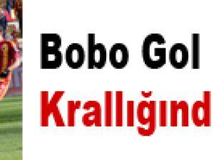 BOBO GOL KRALLIĞINDA LİDER