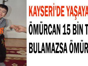 KAYSERİ'DE YAŞAYAN ÖMÜRCAN 15 TL BULAMAZSA ÖMÜR BOYU