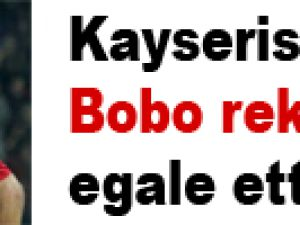 Kayserisporlu Bobo rekorunu egale etti