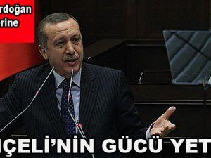 Başbakan Erdoğan: Bahçeli'nin gücü yetmez!