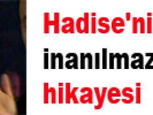 Hadise'nin inanılmaz hayat  hikayesi