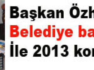 Başkan Özhaseki, ilçe belediye başkanları ile 2013 konuştu