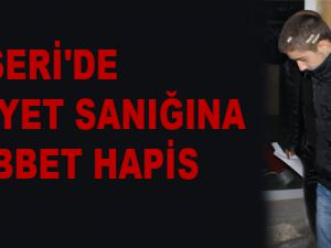 KAYSERİ'DE CİNAYET SANIĞINA MÜEBBET HAPİS