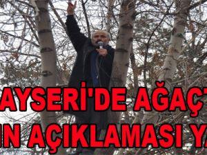 KAYSERİ'DE AĞAÇTA BASIN AÇIKLAMASI YAPTI