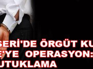 KAYSERİ'DE ÖRGÜT KURAN  ÇETE'YE  OPERASYON: 28 TUTUKLAMA