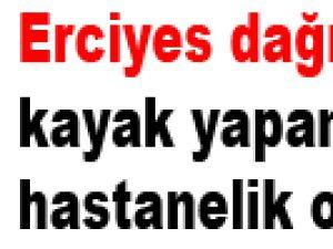 ERCİYES'TE KAYAK KEYFİ HASTANEDE BİTTİ