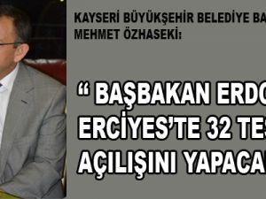 MEHMET ÖZHASEKİ: '' BAŞBAKAN ERCİYES'TE 32 TESİSİN AÇILIŞINI YAPACAK''