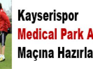 KAYSERİSPOR MEDİCAL PARK ANTALYASPOR MAÇINA HAZIRLANIYOR