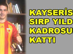 KAYSERİSPOR SIRP YILDIZI KADROSUNA KATTI
