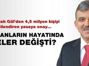 Abdullah Gül'de 4.5 Milyon kişiyi ilgilendiren yasaya onay!