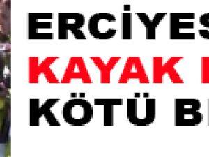 ERCİYES'TE KAYAK KEYFİ KÖTÜ BİTTİ