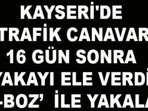 KAYSERİ'DE  TRAFİK CANAVARI 16 GÜN SONRA YAKAYI ELE VERDİ 'YAP-BOZ'  İLE YAKALANDI